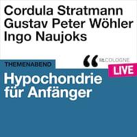Hypochondrie für Anfänger - lit.COLOGNE live (Ungekürzt)