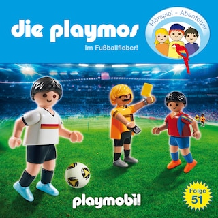 Die Playmos - Das Original Playmobil Hörspiel, Folge 51: Im Fussballfieber!