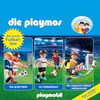 Die grosse Fussball-Box, Folgen 7, 51, 60: Das grosse Spiel / Im Fussballfieber / Die magische Fussballmeisterschaft - Das Original Playmobil Hörspiel (Hörspiel)