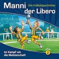 Manni der Libero - Die Fußballgeschichte, Folge 2: Im Kampf um die Meisterschaft