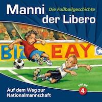 Manni der Libero - Die Fußballgeschichte, Folge 4: Auf dem Weg zur Nationalmannschaft