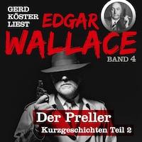 Der Preller - Gerd Köster liest Edgar Wallace - Kurzgeschichten Teil 2, Band 4 (Ungekürzt)