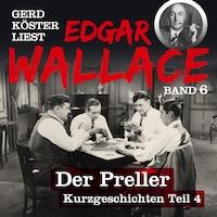 Der Preller - Gerd Köster liest Edgar Wallace - Kurzgeschichten Teil 4, Band 6 (Ungekürzt)