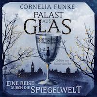 Palast aus Glas - Eine Reise durch die Spiegelwelt (Ungekürzt)