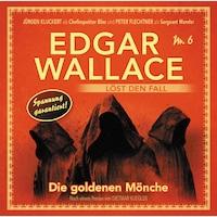 Edgar Wallace - Edgar Wallace löst den Fall, Nr. 6: Die goldenen Mönche