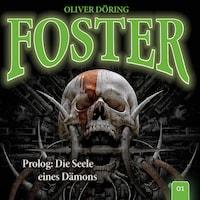 Foster, Folge 1: Prolog: Die Seele eines Dämons (Oliver Döring Signature Edition)