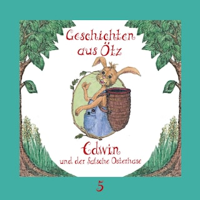 Geschichten aus Ötz, Folge 5: Edwin und der falsche Osterhase