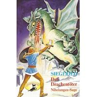 Die Nibelungen-Sage, 1: Teil 1: Siegfried der Drachentöter