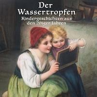 Der Wassertropfen (Kindergeschichten aus den 20er Jahren)