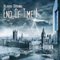End of Time, Folge 1: Dunkle Visionen (Oliver Döring Signature Edition)