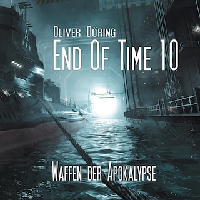 End of Time, Folge 10: Waffen der Apokalypse (Oliver Döring Signature Edition)
