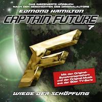 Captain Future, Folge 7: Wiege der Schöpfung - nach Edmond Hamilton