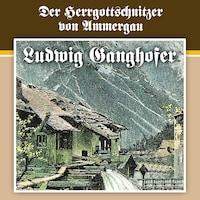 Ludwig Ganghofer, Folge 4: Der Herrgottschnitzer von Ammergau