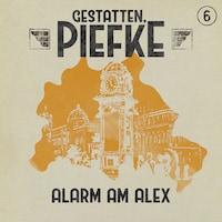 Gestatten, Piefke, Folge 6: Alarm am Alex