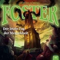 Foster, Folge 16: Der letzte Tag der Menschheit
