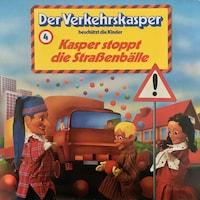 Der Verkehrskasper, Folge 4: Kasper stoppt die Straßenbälle