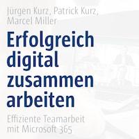 Erfolgreich digital zusammenarbeiten - Effiziente Teamarbeit mit Microsoft 365