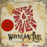 Wayne McLair - Fassung mit Audio-Kommentar, Folge 5: 13 schwarze Tränen