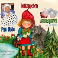 Rotkäppchen / Aschenputtel / Frau Holle