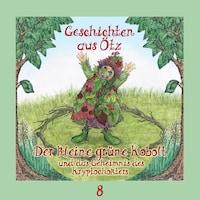 Geschichten aus Ötz, Folge 8: Der kleine grüne Kobolt und das Geheimnis des Kryptochokters