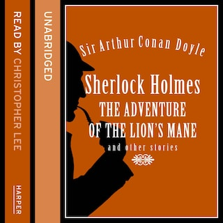 Sherlock Holmes: The Adventure of the Lion's Mane and Other Stories