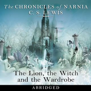 The Lion, the Witch and the Wardrobe: Abridged