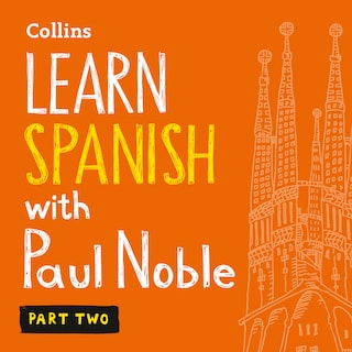Learn Spanish with Paul Noble for Beginners – Part 2