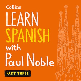 Learn Spanish with Paul Noble for Beginners – Part 3