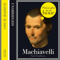 Machiavelli: Philosophy in an Hour