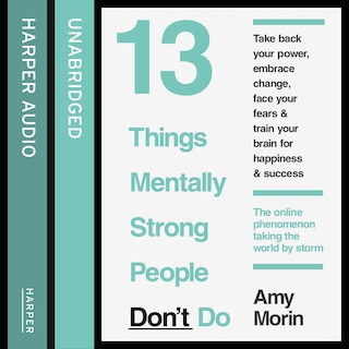 13 Things Mentally Strong People Don't Do