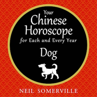 Your Chinese Horoscope for Each and Every Year - Dog