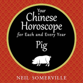 Your Chinese Horoscope for Each and Every Year - Pig