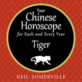 Your Chinese Horoscope for Each and Every Year - Tiger