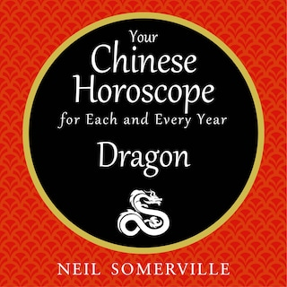 Your Chinese Horoscope for Each and Every Year - Dragon