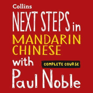 Next Steps in Mandarin Chinese with Paul Noble for Intermediate Learners – Complete Course