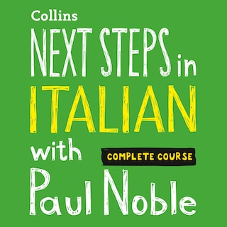 Next Steps in Italian with Paul Noble for Intermediate Learners – Complete Course
