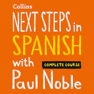 Next Steps in Spanish with Paul Noble for Intermediate Learners – Complete Course