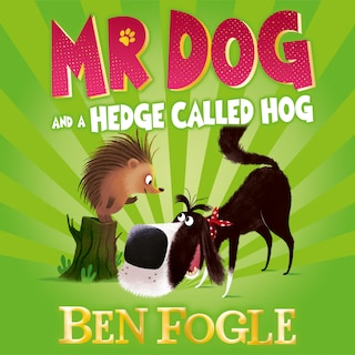 Mr Dog and a Hedge Called Hog