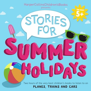 HarperCollins Children's Books Presents: Stories for Summer Holidays for age 5+