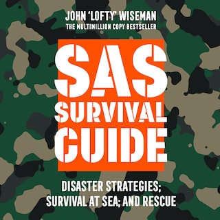 SAS Survival Guide – Disaster Strategies; Survival at Sea; and Rescue