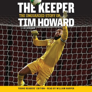 The Keeper: The Unguarded Story of Tim Howard Young Readers' Edition UNA