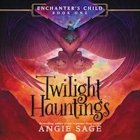 Enchanter's Child, Book One: Twilight Hauntings