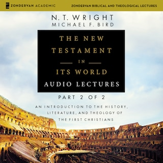 The New Testament in Its World: Audio Lectures, Part 2 of 2