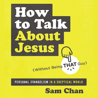 How to Talk about Jesus (Without Being That Guy)