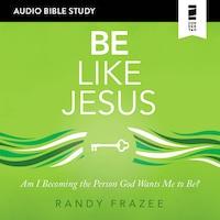 Be Like Jesus: Audio Bible Studies