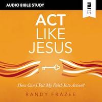 Act Like Jesus: Audio Bible Studies