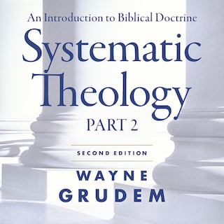 Systematic Theology, Second Edition Part 2