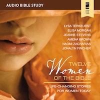 Twelve Women of the Bible: Audio Bible Studies