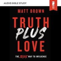 Truth Plus Love: Audio Bible Studies