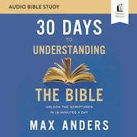 30 Days to Understanding the Bible: Audio Bible Studies